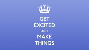 Get excited and make things quote