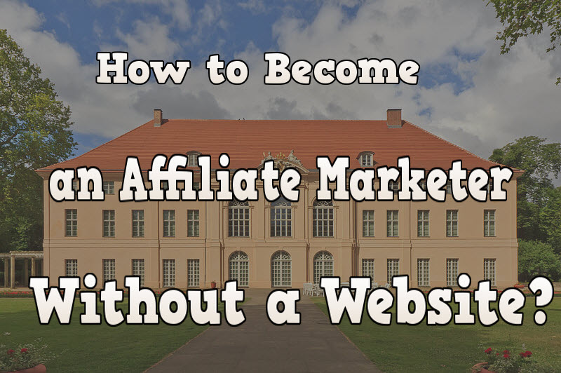 how to become an affliate marketer without a website