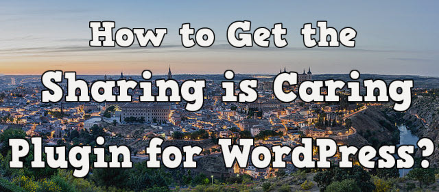 How to get the sharing is caring plugin for wordpress