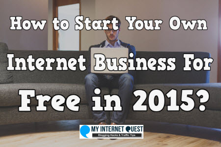how to start your own internet business for free in 2015
